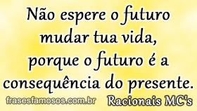 Não Espere O Futuro Mudar Tua Vida Frases Do Racionais