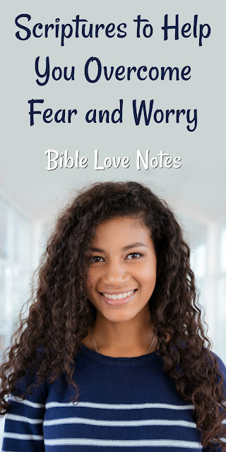 Great Scriptures to recite or memorize when dealing with fear or worry.