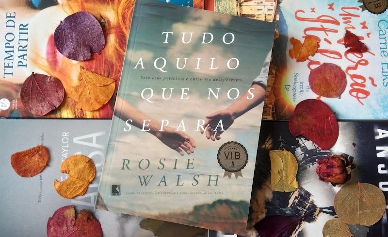 [RESENHA #558] TUDO AQUILO QUE NOS SEPARA - ROSIE WALSH