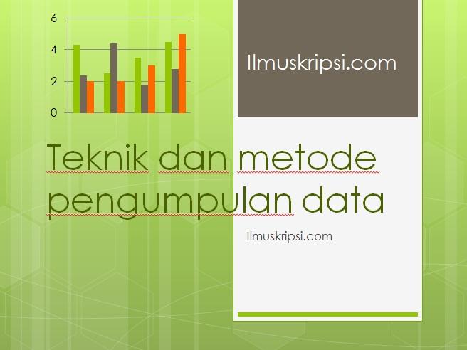 Teknik Dan Metode Pengumpulan Data Dalam Penelitian Skripsi