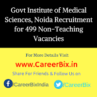 Govt Institute of Medical Sciences, Noida Recruitment for 499 Non-Teaching Vacancies