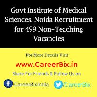 Govt Institute of Medical Sciences, Noida Recruitment for 499 Non-Teaching Vacancies