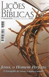 EBD-CPAD-revista-escola-dominical-segundo-trimestre-2015-Jesus-o-Homem-Perfeito-O-Evangelho-de-Lucas-o-Medico-Jose-Goncalves