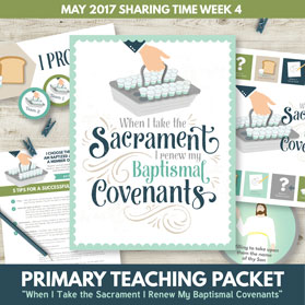 https://www.theredheadedhostess.com/product/primary-sharing-time-2017-take-sacrament-renew-baptismal-covenants-may-week-4/
