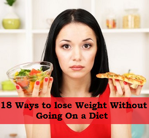 18 Ways to lose Weight Without Going On a Diet
