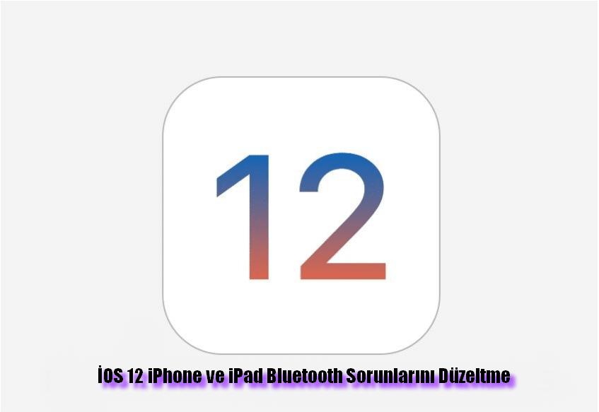 İOS-12-iPhone-ve-iPad-Bluetooth-Sorunlarını-Düzeltme