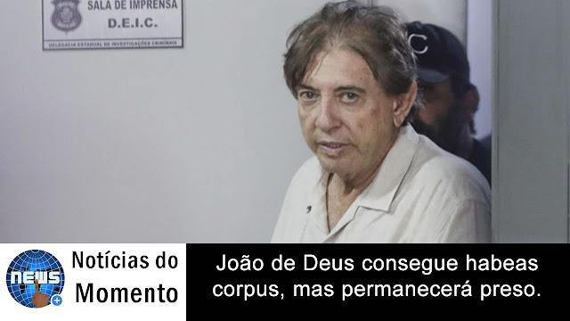 João de Deus consegue habeas corpus, mas permanecerá preso.