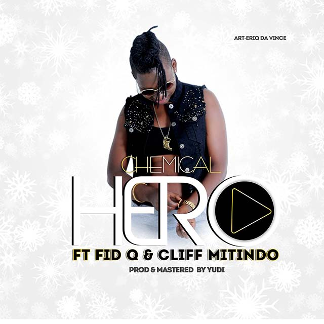Chemical Ft FID Q & Cliff Mitindo – Hero |Download Mp3