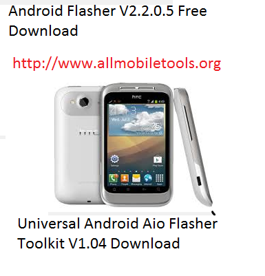 Universal Android aio Flasher Toolkit V1.04 Download & Android Flasher v2.2.0.5 Free Download