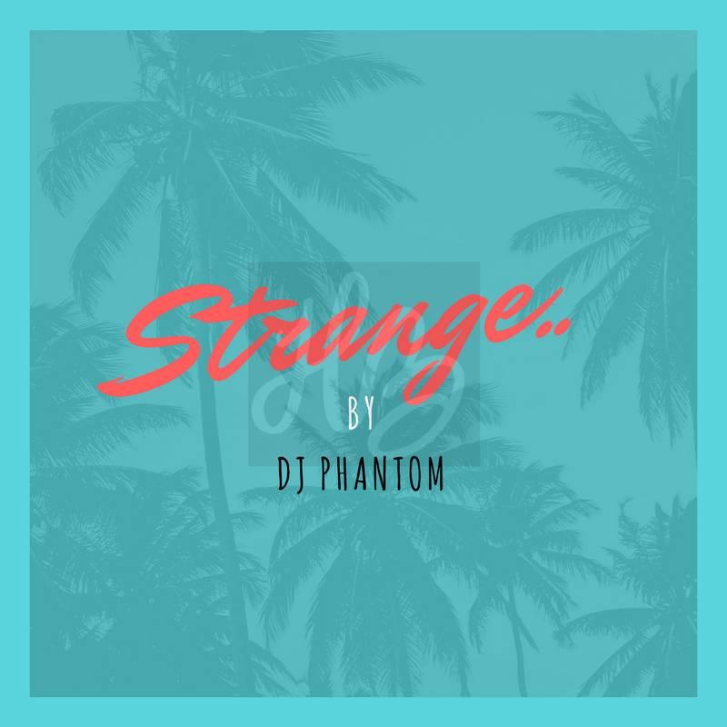 IMG-20170509-WA0000 Mixtape: DJ Phantom - Strange
