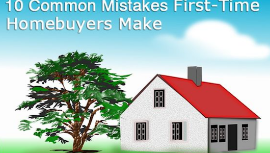 10 Common Mistakes of First-Time Homebuyers