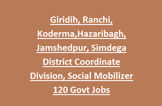 Giridih, Ranchi, Koderma,Hazaribagh, Jamshedpur, Simdega District Coordinate Division, Social Mobilizer 120 Govt Jobs Recruitment 2016