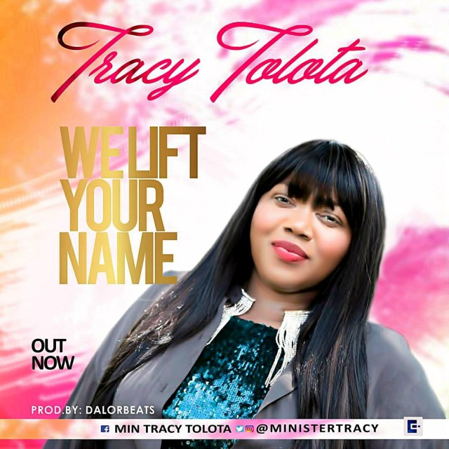 Music: We Lift Your Name -TracyTolota