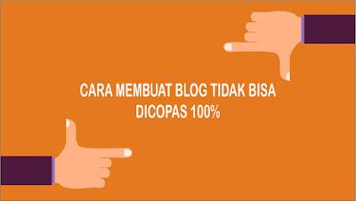 Cara Membuat Blog 100% Tidak Bisa Dicopy Paste (COPAS)