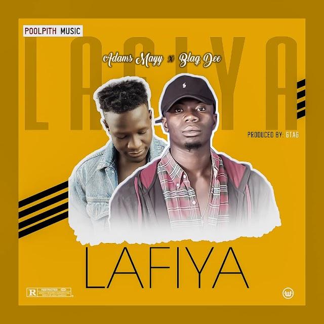 #MUSIC: LAFIYA- ADAMS MAYY x BLAQ DEE