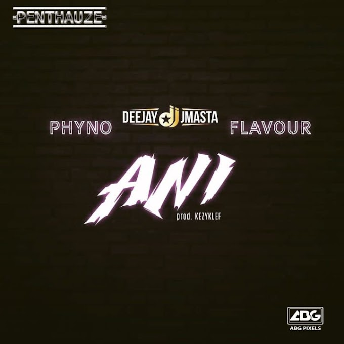 [MUSIC] DeeJay J Masta – Ani ft. Phyno & Flavour   MP3 DOWNLOAD