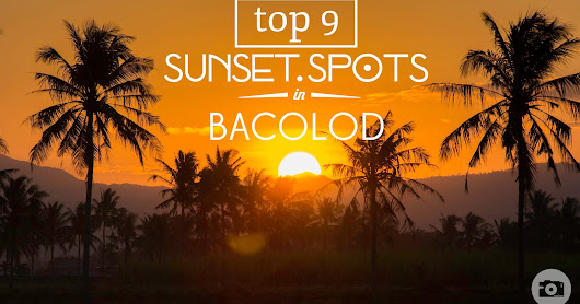 Top 9 Sunset Spots in Bacolod City