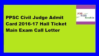 PPSC Civil Judge Admit Card 2016-17 Hall Ticket Main Exam Call Letter