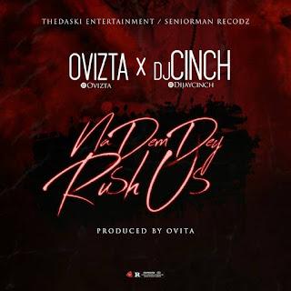 Ovita X Dj Cinch - Na Dem Dey Rush Us