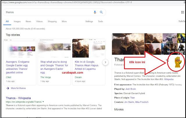 carabapak.com - Thanos - Film Avenger end game ternyata membuat semua dunia ikut memeriahkan penayangannya di bioskop. Tidak terkecuali dengan mesin telusur atau mesin pencarian terbesar, yaitu google. google menambahkan fitur yang membuat postingan atau link yang kita cari tiba tiba menghilang. WOW kok bisa ya, berikut pembahasannya.    Di Indonesia film avenger bisa kamu saksikan dari tanggal 24 April 2019. Bahkan untuk di wilayah Bandung sendiri, sudah beberapa hari ini jalanan macet banget setiap sorenya. Ya walaupun sering macet namun tidak macet separah seperti sekarang ini.    Bapak berasumsi bahwa ini diakibatkan penayangan film avenger yang ditunggu tunggu oleh semua kalangan. baik kalangan muda maupun kalangan bapak bapak. semua bersatu dalam bioskop tanpa ada lagi perbedaan yang dipisahkan oleh pemilu belakangan ini.    Penayangan film avenger ini menurut bapak sangat pas waktunya, karena siswa telah selesai melaksanakan UN. Bayangkan siswa yang telah bersusah payah belajar, di akhir pekannya di berikan tayangan bioskop yang di tunggu tunggu selama 1 tahun lebih. itu tuh udah kaya ikan kepanasan yang lagi nunggu air ujan, ya kali. hihi.    Tepat beberapa bulan lalu, rasa penasaran kita tentang captain marvel pun sudah terobati dengan adanya film nya tersendiri. Ini melengkapi kisah yang ditayangkan pada film end game. Berasa tidak lengkap rasanya jika kamu belum menonton captain marvel terlebih dahulu, oleh sebab itu silahkan tonton dengan mendownload aplikasi XX1 LITE.  Baca: XX1 Lite Apk - Aplikasi Streaming Film Tanpa Harus Download | carabapak.com Nah ternyata, demam film end game ini bukan hanya di rasakan oleh kita sebagai penonton dan pengguna media sosial nih. Nyatanya perusahaan mesin telusur google juga ikut ikutan memberikan karyanya yang bisa kita lihat menggunakan PC /Laptop.     Kamu sudah tahu caranya? bagi kamu yang belum tahu, bapak akan memberi caranya kepada kamu. Siapkan laptop dan koneksi internet. Bapak sarankan aksi ini menggunakan 