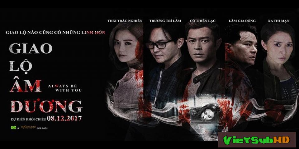 Phim Giao Lộ Âm Dương VietSub HD | Always Be with You 2017
