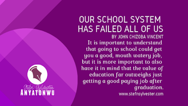 Our School System Has Failed All Of Us, by John Chizoba Vincent
