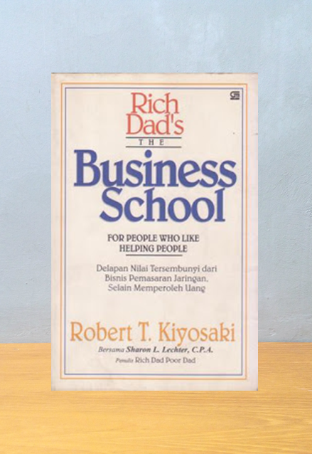BUSINESS SCHOOL FOR PEOPLE WHO LIKE HELPING PEOPLE, Robert T. Kiyosaki