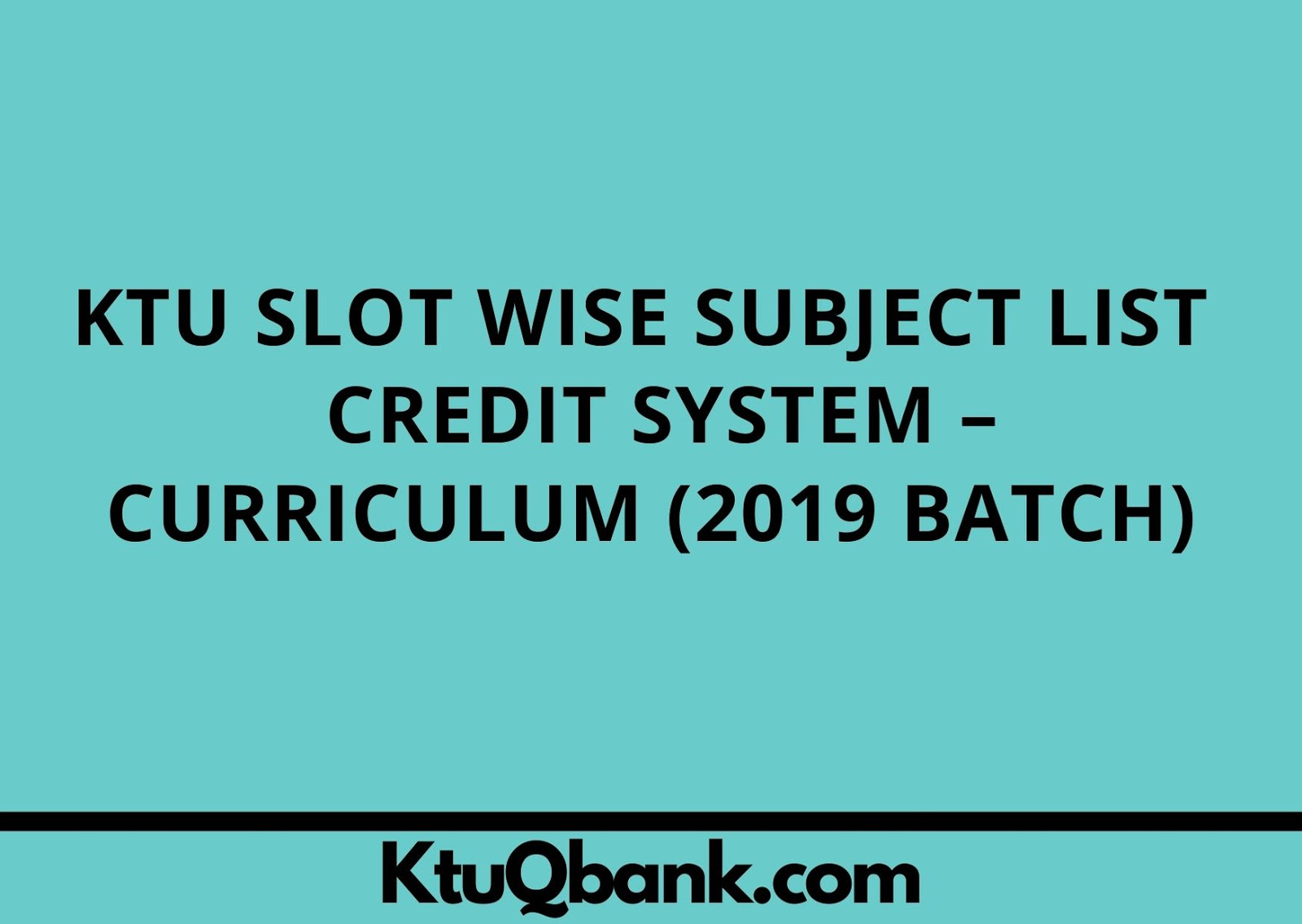 KTU Slot Wise Subject List – Credit System – Curriculum (2019 Batch)