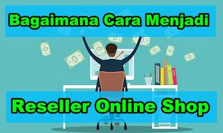 Cara Bisnis Reseller Online Shop Terbaru 2019