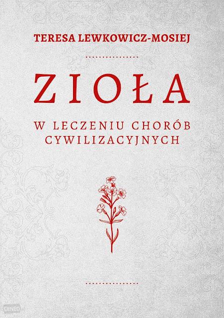 Zioła w leczeniu chorób cywilizacyjnych - Teresa Lewkowicz-Mosiej recenzja