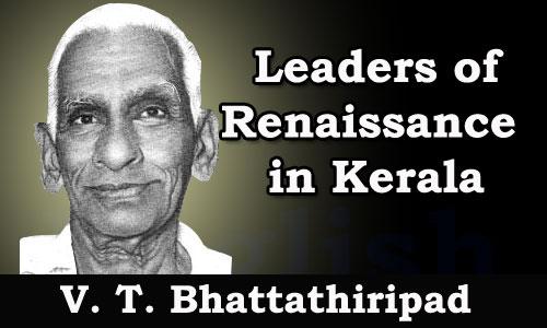 Kerala PSC - Leaders of Renaissance in Kerala - V. T. Bhattathiripad