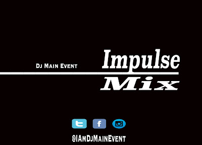 DJ Main Event; DjMainEvent; DJ MainEvent; Impulse Mix; IAmDjMainEvent
