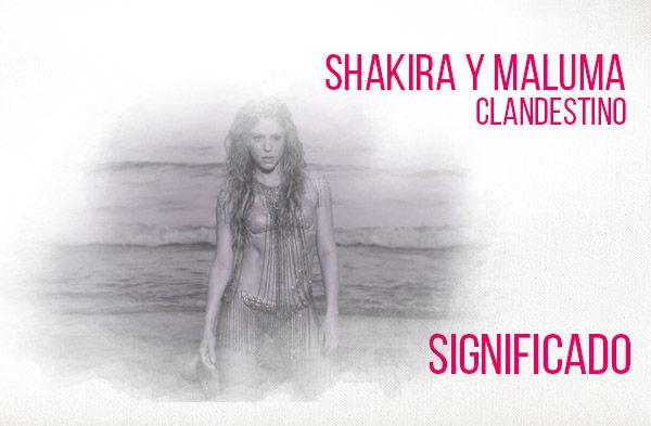 Clandestino significado de la canción Shakira y Maluma.