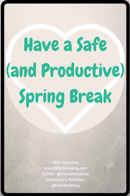 Killer Harmony | Have a Safe (and Productive) Spring Break | A college junior's tips on making the most of your week off from school. What to do if you are travelling or staying at home. Be safe and have fun!