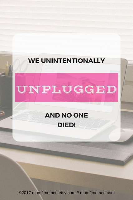 Mom2MomEd Blog: We unintentionally unplugged and...no one died!