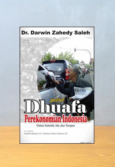 POTRET DHUAFA PEREKONOMIAN INDONESIA,  Darwin Zahedy Saleh