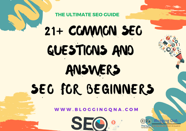 SEO for Beginners - 21 Common Seo Questions and Answers {Ultimate SEO Guide}