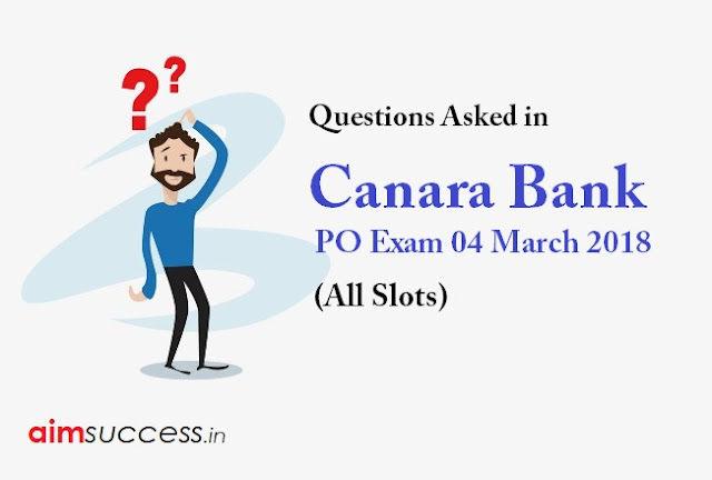 Questions Asked in Canara Bank PO Exam 4th March 2018 (All Slots)