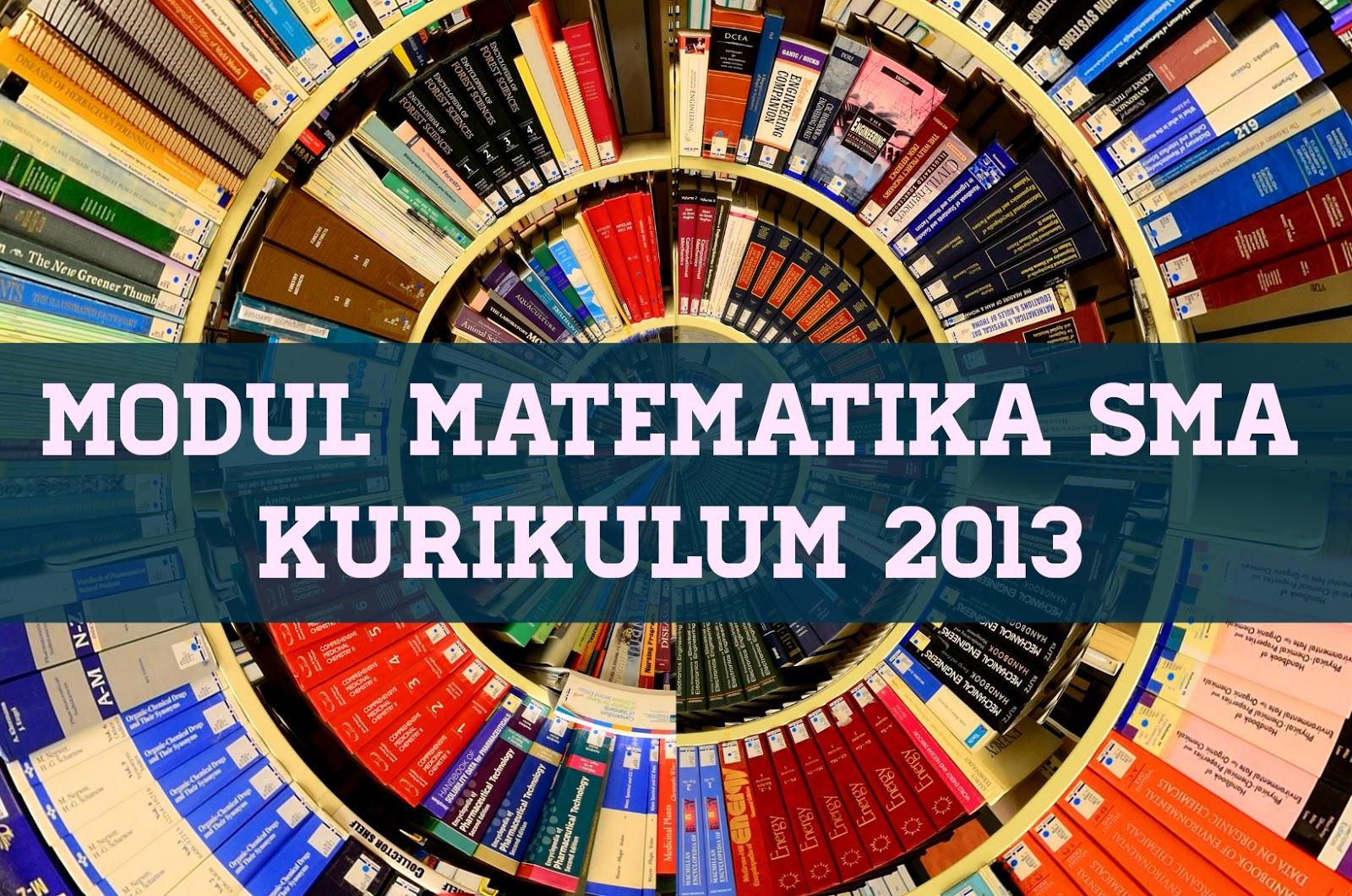 Modul Matematika SMA Kurikulum 2013 (*Cocok Untuk Siswa dan Guru)