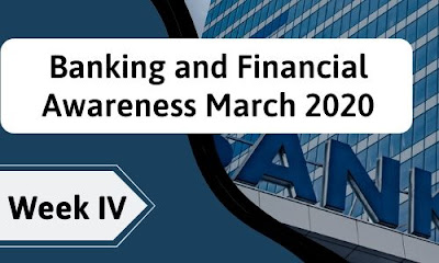 Banking and Financial Awareness March 2020: Week IV
