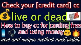 How to check and buy cc live or dead and free unique method.. How to buy cc for carding.