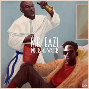 Mr. Eazi - Pour Me Water