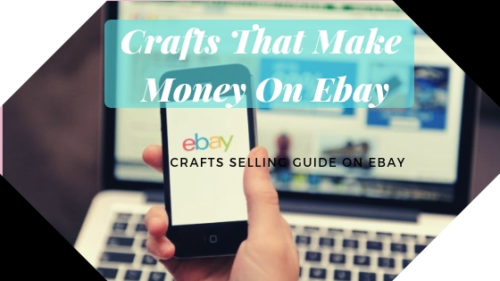 Crafts That Make Money On Ebay