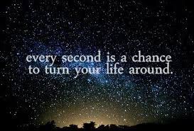 Famous Quotes About Life Changes: every second is a chance to turn your life around