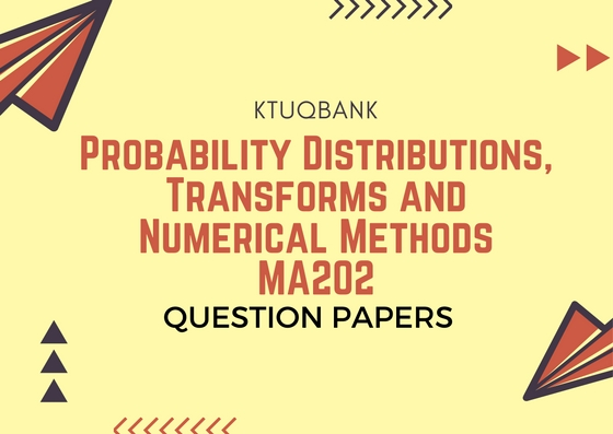 Probability Distributions, Transforms and Numerical Methods | MA202 | Question Papers (2015 batch)