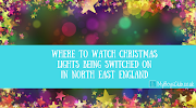 Where To Watch Christmas Lights Being Switched On in North East England