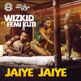 Jaiye Jaiye Lyrics Wizkid Lyrics (feat. Femi Kuti)