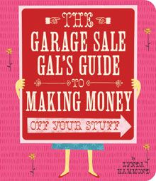 Buy The Garage Sale Gal's Guide to Making $ HERE