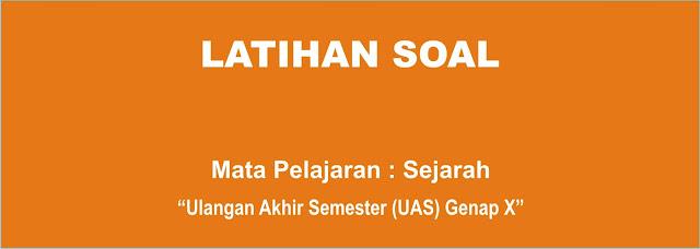 Latihan Soal Sejarah Indonesia UAS Genap Kelas X Terbaru