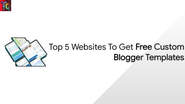 Top 5 Websites To Get Free Custom Blogger Templates